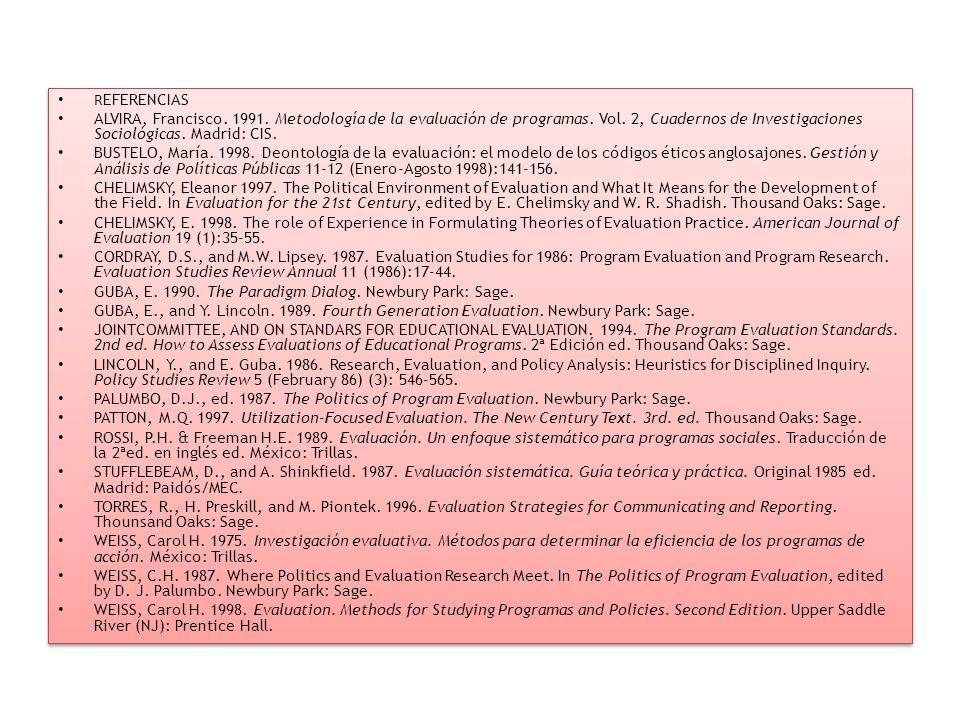 REFERENCIAS ALVIRA, Francisco. 1991. Metodología de la evaluación de programas. Vol. 2, Cuadernos de Investigaciones Sociológicas. Madrid: CIS.