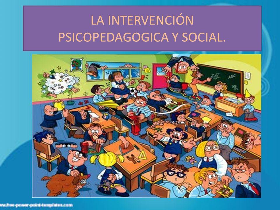 LA INTERVENCIÓN PSICOPEDAGOGICA Y SOCIAL.
