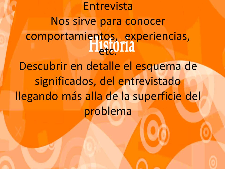 Entrevista Nos sirve para conocer comportamientos, experiencias, etc