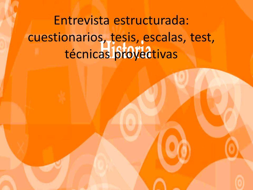 Entrevista estructurada: cuestionarios, tesis, escalas, test, técnicas proyectivas