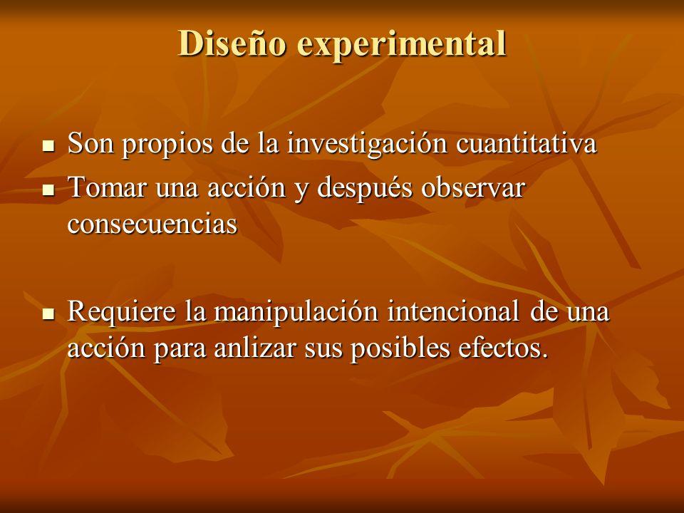 Diseño experimental Son propios de la investigación cuantitativa