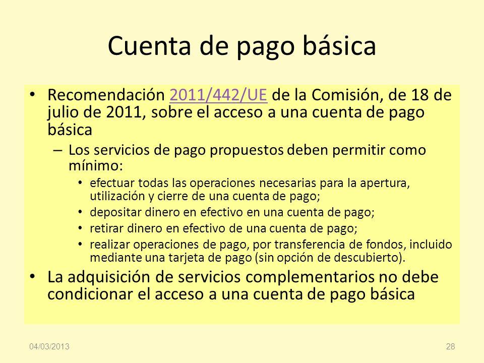 Cuenta de pago básica Recomendación 2011/442/UE de la Comisión, de 18 de julio de 2011, sobre el acceso a una cuenta de pago básica.