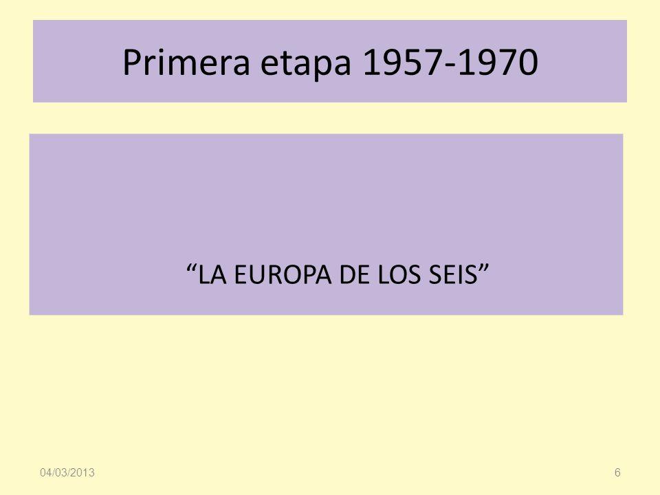 Primera etapa 1957-1970 LA EUROPA DE LOS SEIS 04/03/2013