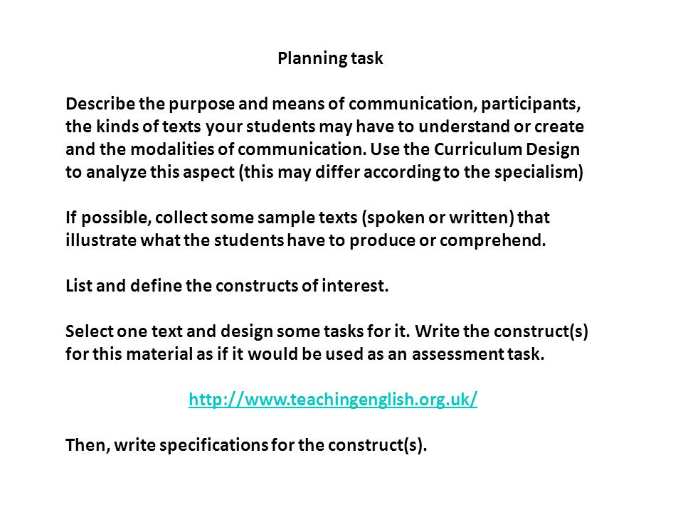 Planning task Describe the purpose and means of communication, participants, the kinds of texts your students may have to understand or create and the modalities of communication.