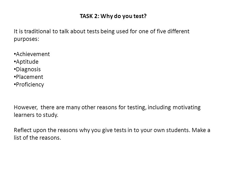 TASK 2: Why do you test It is traditional to talk about tests being used for one of five different purposes: