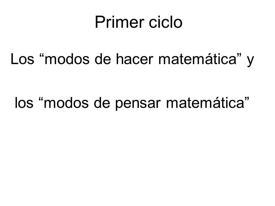 Primer ciclo Los modos de hacer matemática y