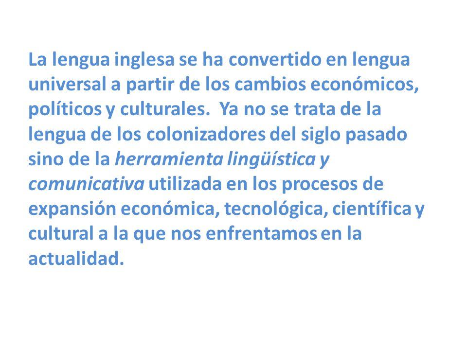 La lengua inglesa se ha convertido en lengua universal a partir de los cambios económicos, políticos y culturales.