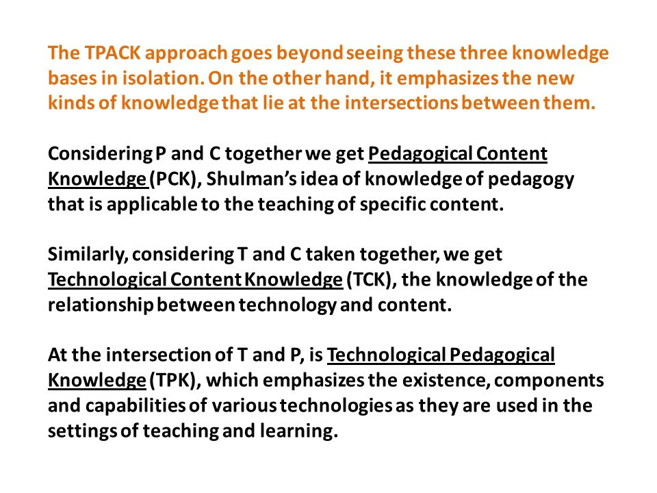 The TPACK approach goes beyond seeing these three knowledge bases in isolation.