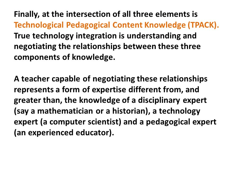 Finally, at the intersection of all three elements is Technological Pedagogical Content Knowledge (TPACK).