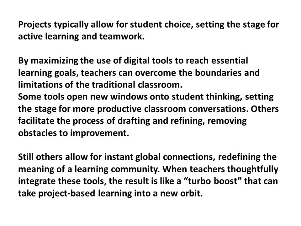 Projects typically allow for student choice, setting the stage for active learning and teamwork.