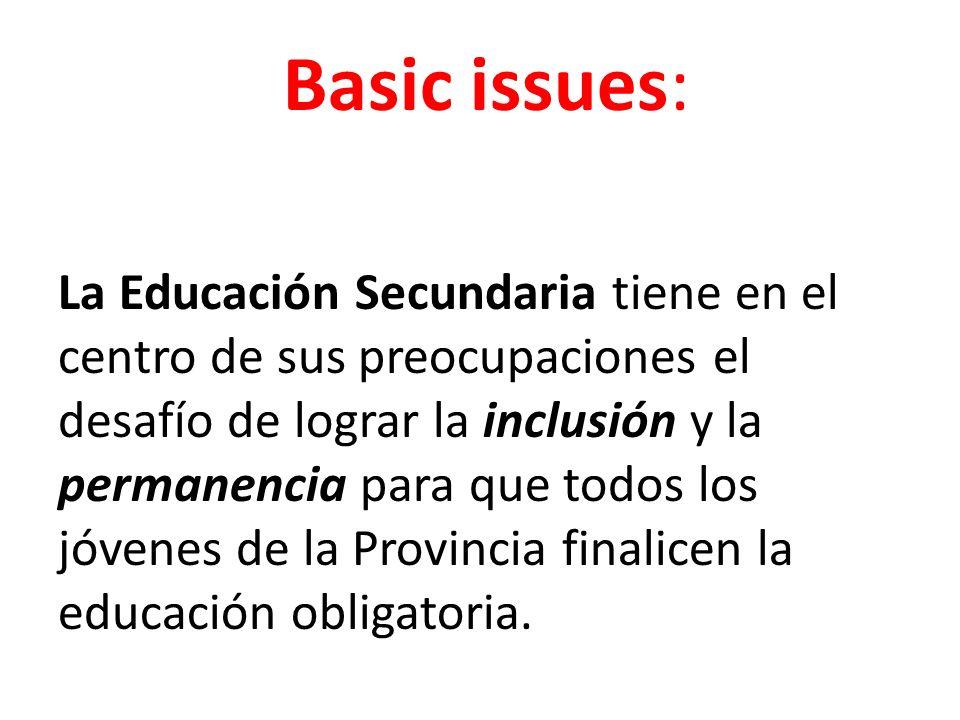 Basic issues: La Educación Secundaria tiene en el centro de sus preocupaciones el desafío de lograr la inclusión y la permanencia para que todos los jóvenes de la Provincia finalicen la educación obligatoria.