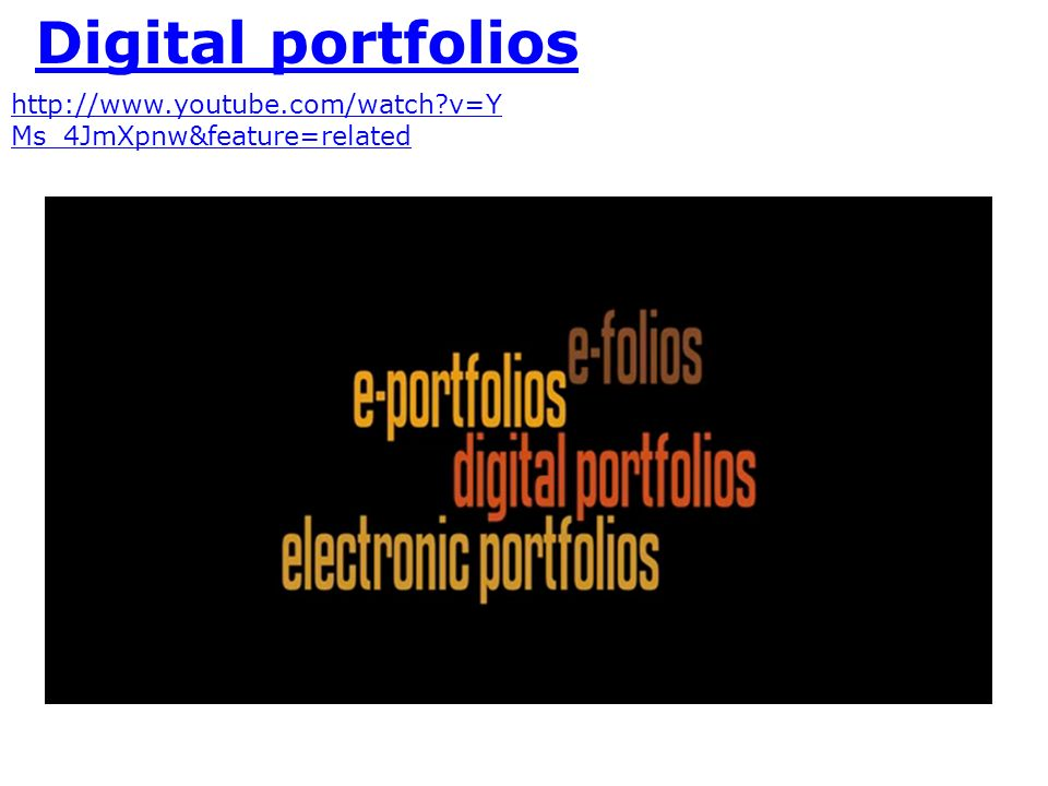 Digital portfolios http://www.youtube.com/watch v=YMs_4JmXpnw&feature=related