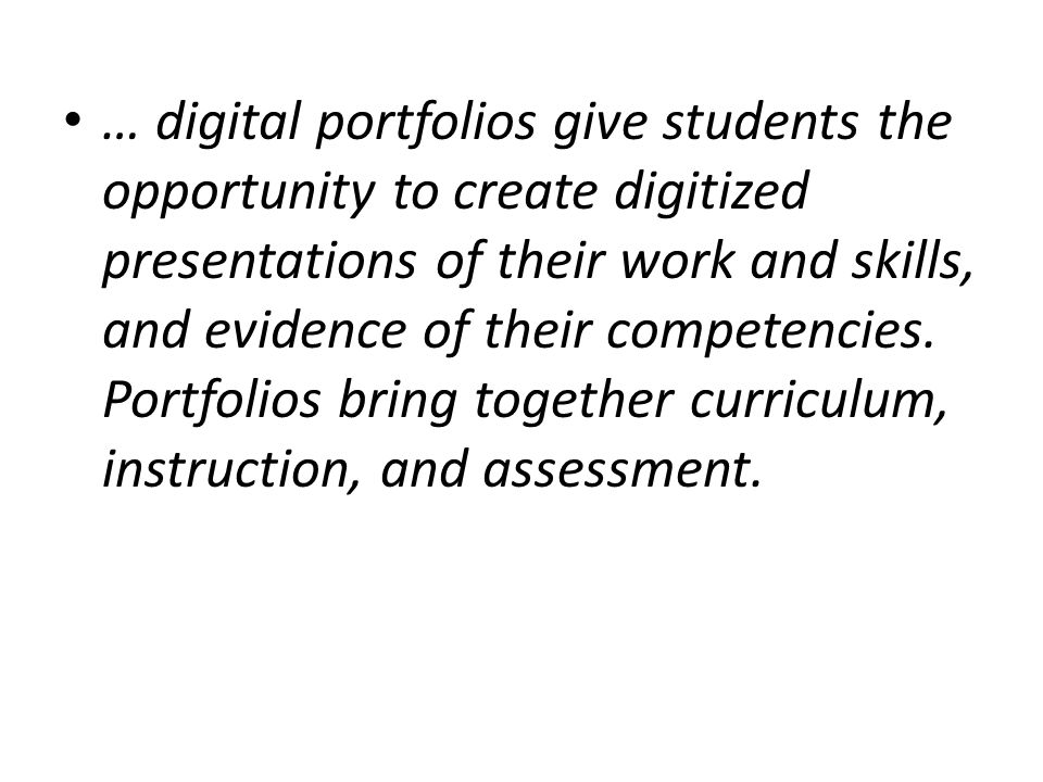 … digital portfolios give students the opportunity to create digitized presentations of their work and skills, and evidence of their competencies.