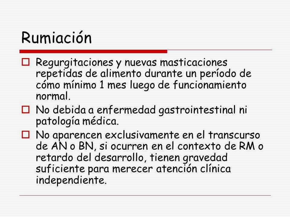 Rumiación Regurgitaciones y nuevas masticaciones repetidas de alimento durante un período de cómo mínimo 1 mes luego de funcionamiento normal.