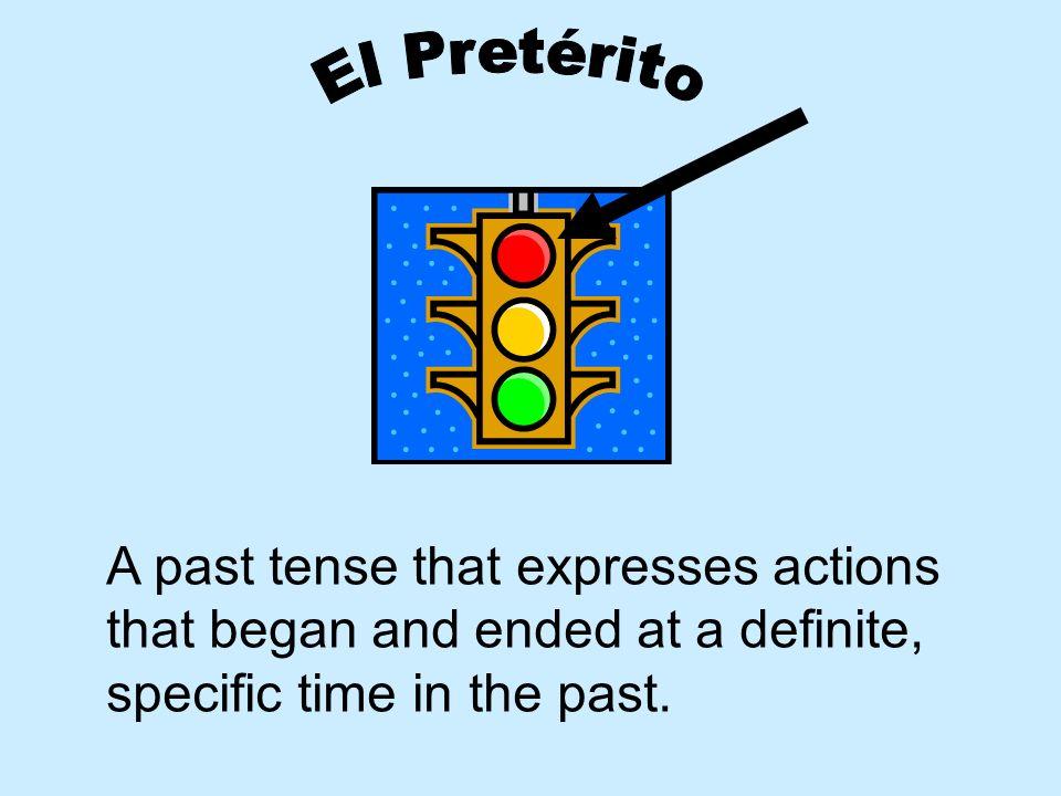 El Pretérito A past tense that expresses actions