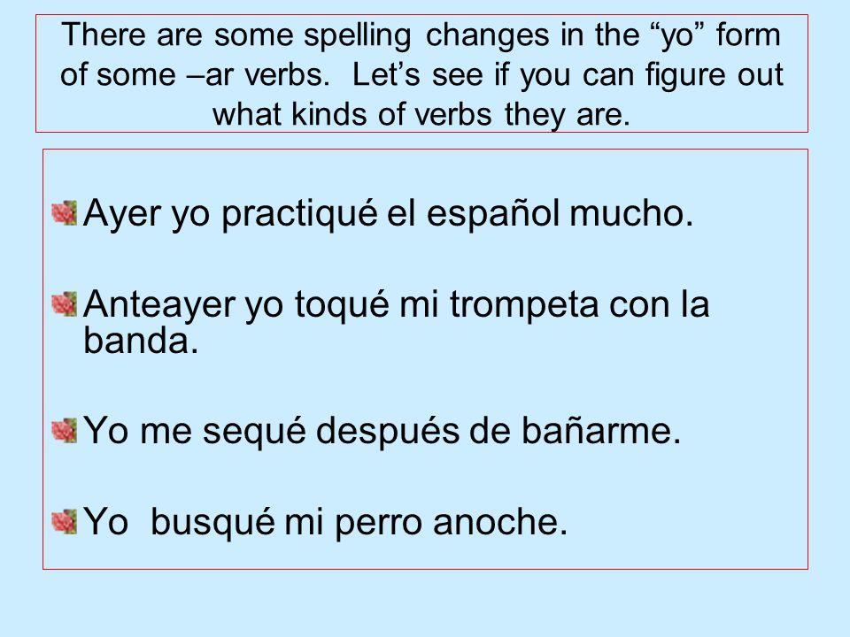 Ayer yo practiqué el español mucho.