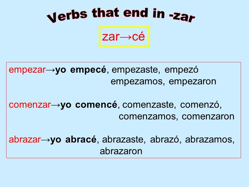 Verbs that end in -zar zar→cé empezar→yo empecé, empezaste, empezó