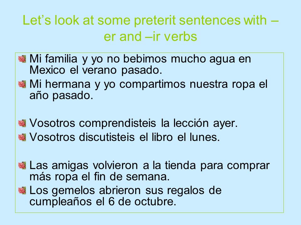 Let's look at some preterit sentences with –er and –ir verbs