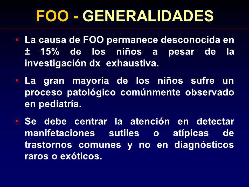 FOO - GENERALIDADES La causa de FOO permanece desconocida en ± 15% de los niños a pesar de la investigación dx exhaustiva.