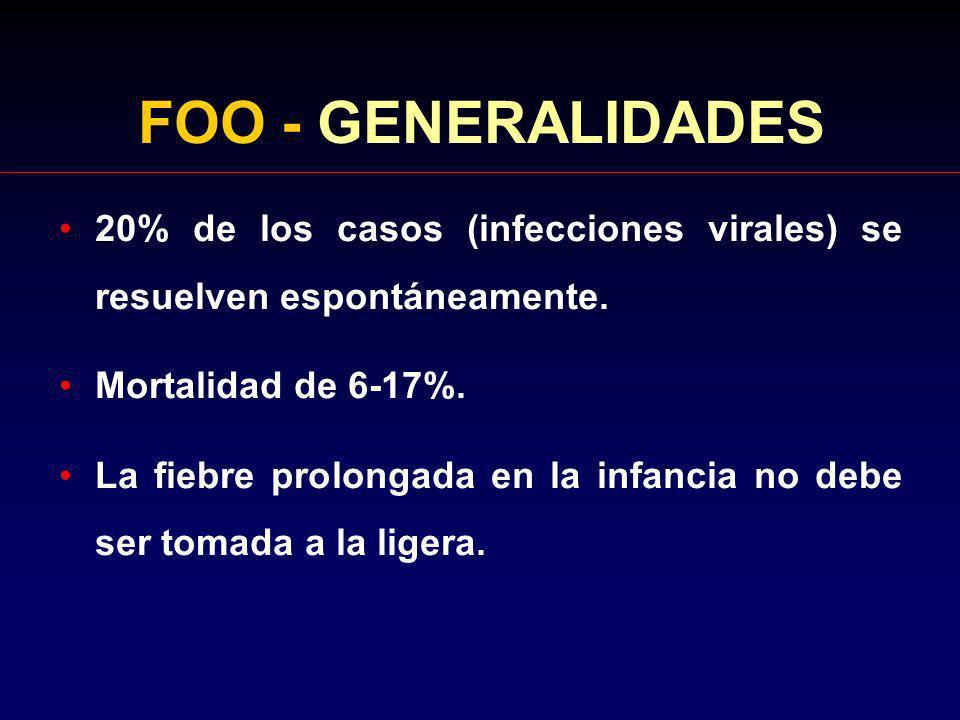 FOO - GENERALIDADES 20% de los casos (infecciones virales) se resuelven espontáneamente. Mortalidad de 6-17%.