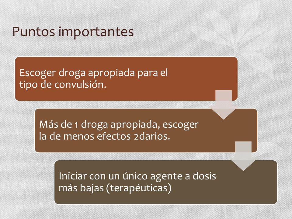 Puntos importantes Escoger droga apropiada para el tipo de convulsión.