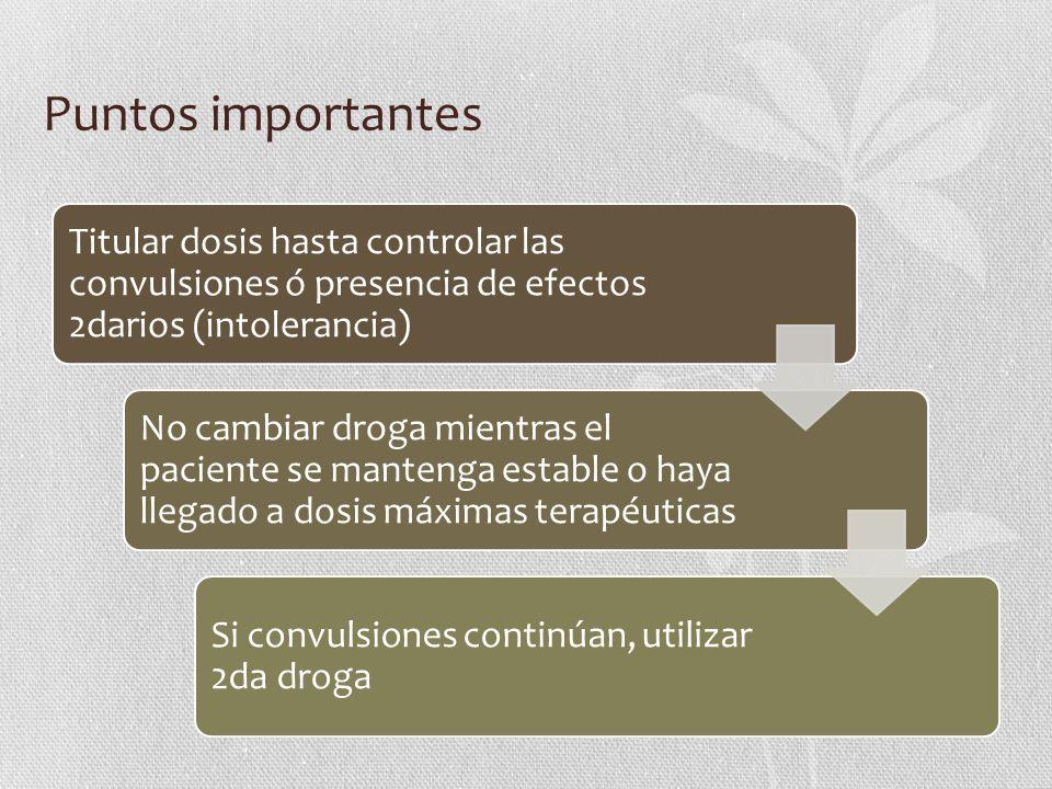 Puntos importantes Titular dosis hasta controlar las convulsiones ó presencia de efectos 2darios (intolerancia)