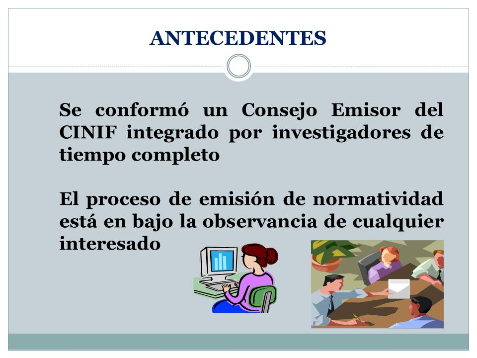 ANTECEDENTES Se conformó un Consejo Emisor del CINIF integrado por investigadores de tiempo completo.