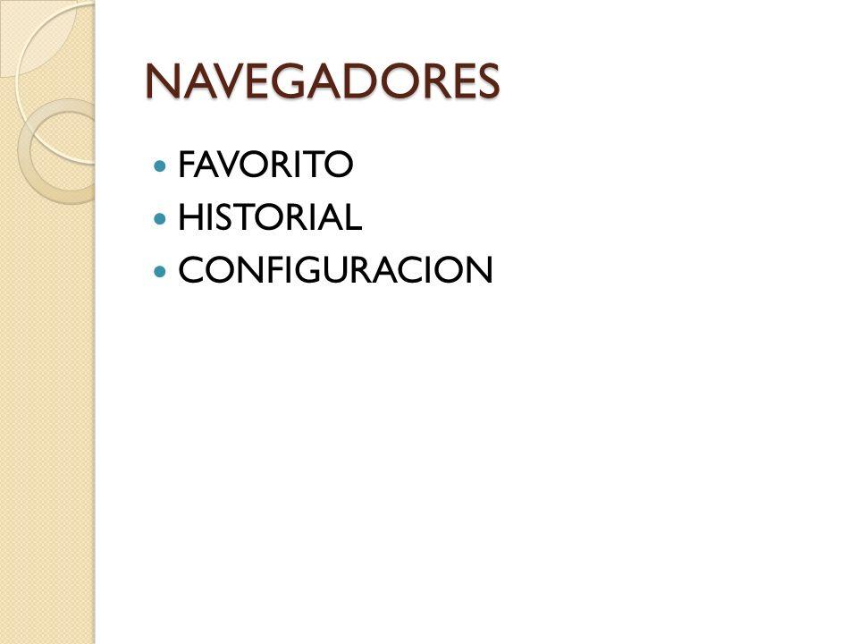 NAVEGADORES FAVORITO HISTORIAL CONFIGURACION