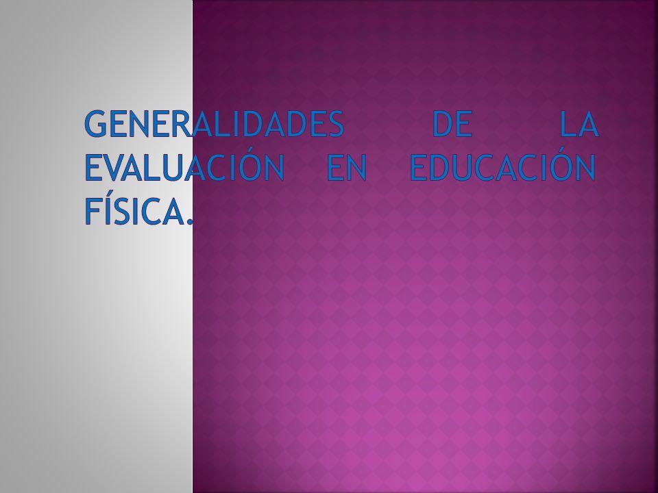 GENERALIDADES DE LA EVALUACIÓN EN EDUCACIÓN FÍSICA.