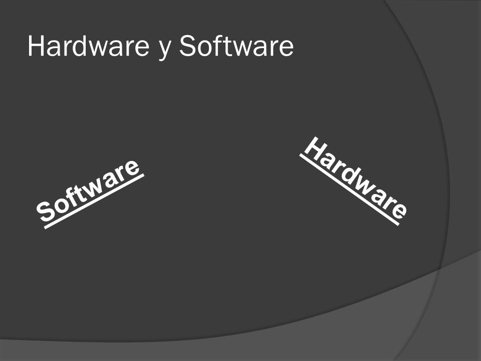 Hardware y Software Hardware Software