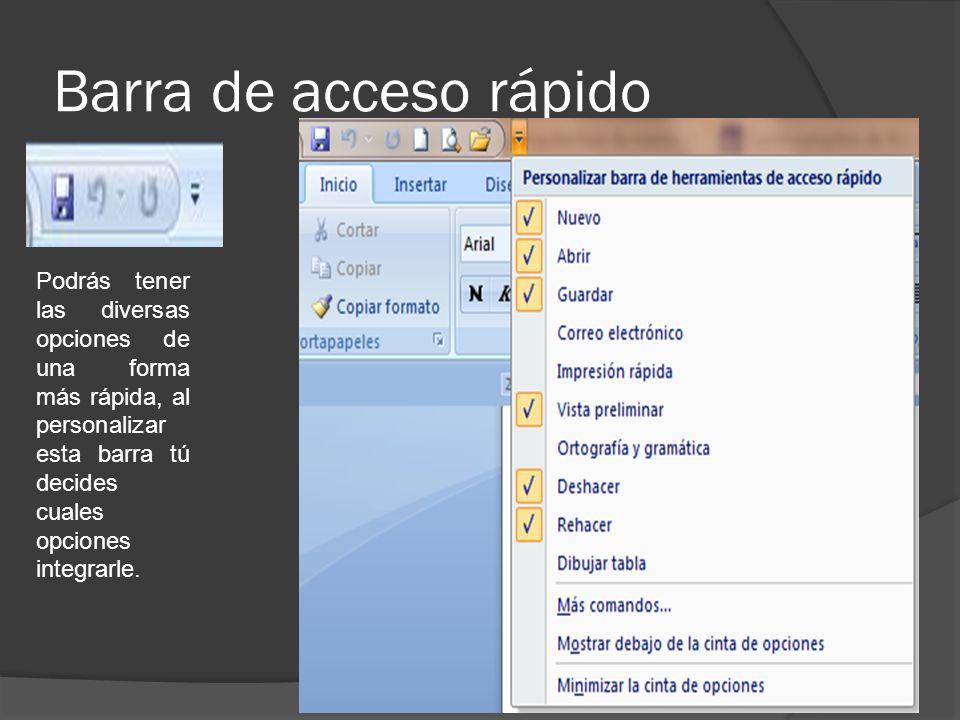 Barra de acceso rápido Podrás tener las diversas opciones de una forma más rápida, al personalizar esta barra tú decides cuales opciones integrarle.
