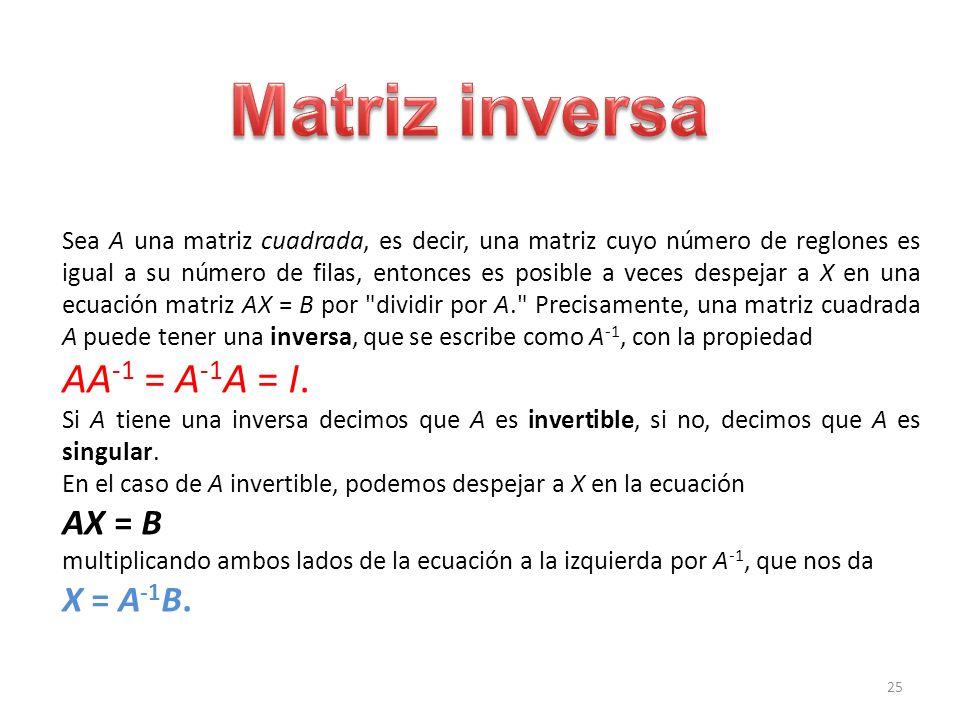 Matriz inversa AA-1 = A-1A = I. AX = B X = A-1B.