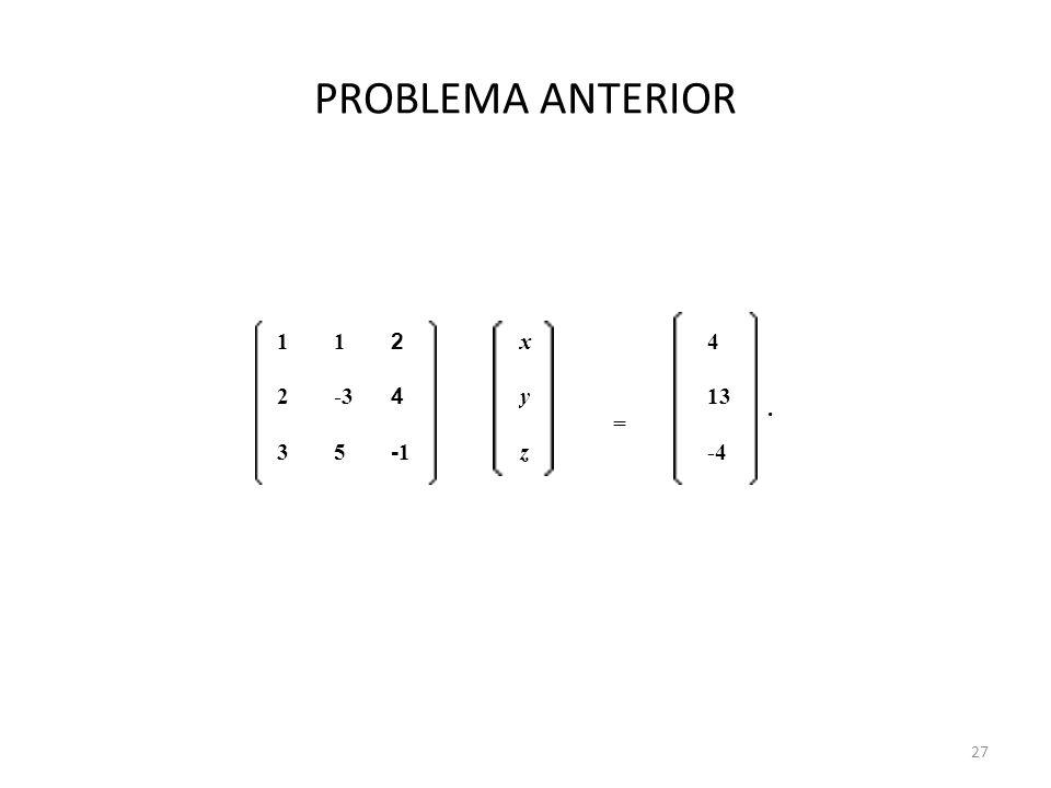 PROBLEMA ANTERIOR 1 2 x = 4 . -3 y 13 3 5 -1 z -4