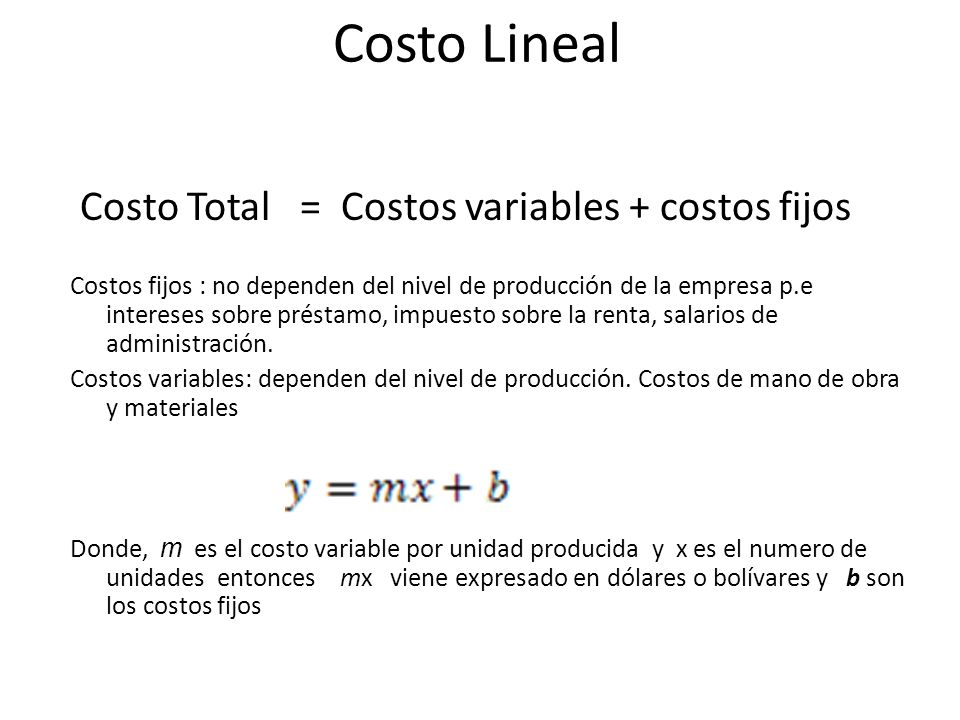 Costo Lineal Costo Total = Costos variables + costos fijos