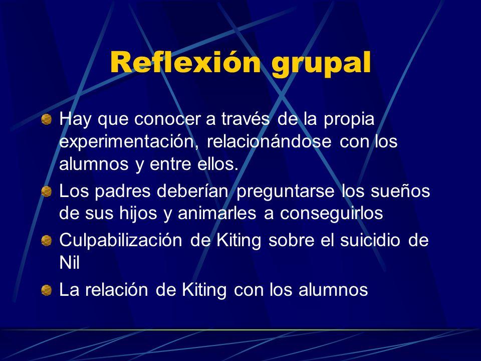 Reflexión grupalHay que conocer a través de la propia experimentación, relacionándose con los alumnos y entre ellos.