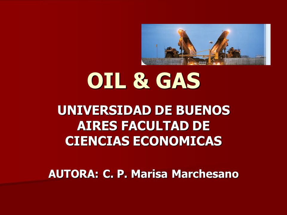 OIL & GAS UNIVERSIDAD DE BUENOS AIRES FACULTAD DE CIENCIAS ECONOMICAS