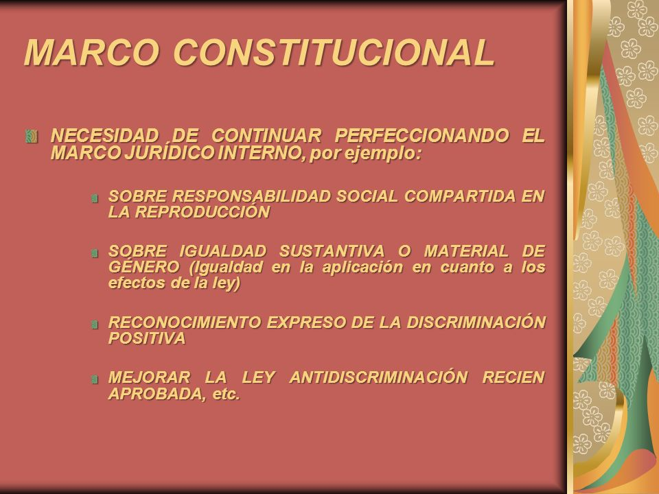 MARCO CONSTITUCIONAL NECESIDAD DE CONTINUAR PERFECCIONANDO EL MARCO JURÍDICO INTERNO, por ejemplo: