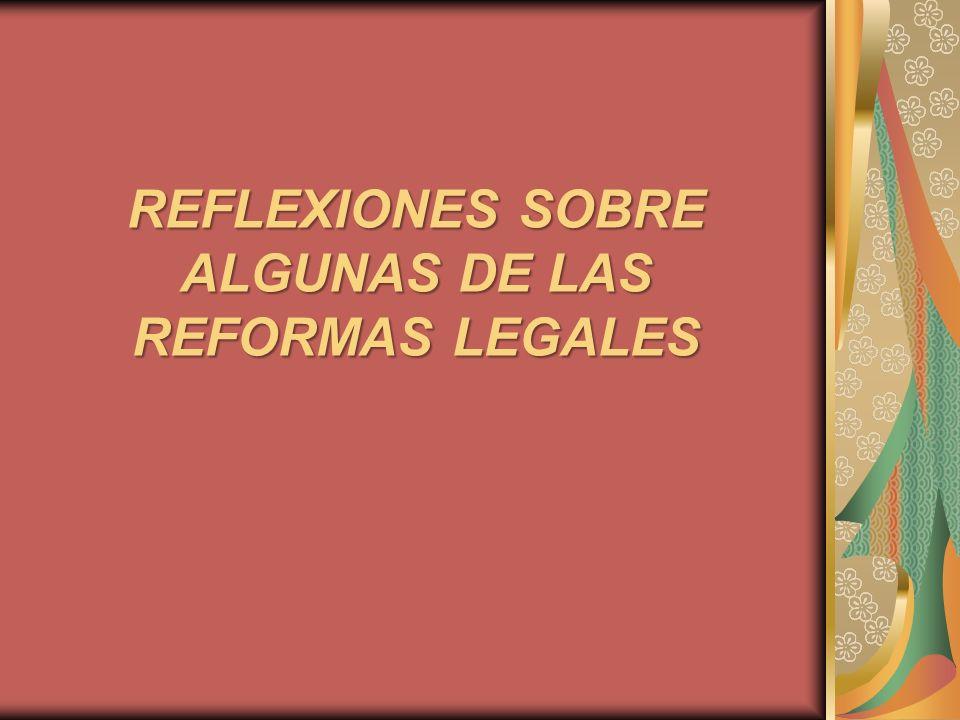 REFLEXIONES SOBRE ALGUNAS DE LAS REFORMAS LEGALES