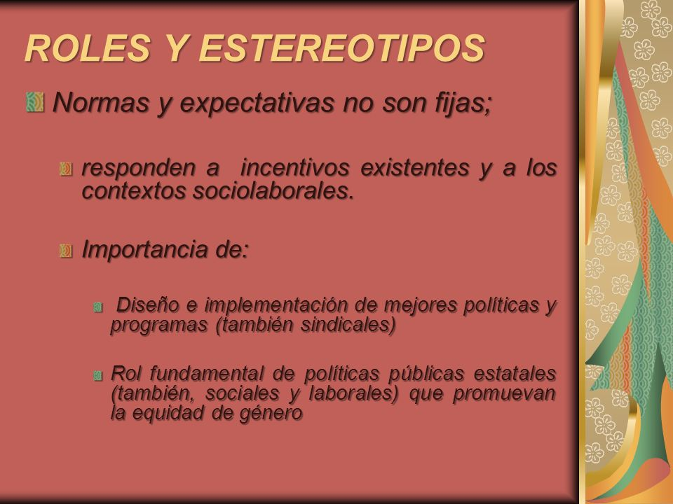 ROLES Y ESTEREOTIPOS Normas y expectativas no son fijas;