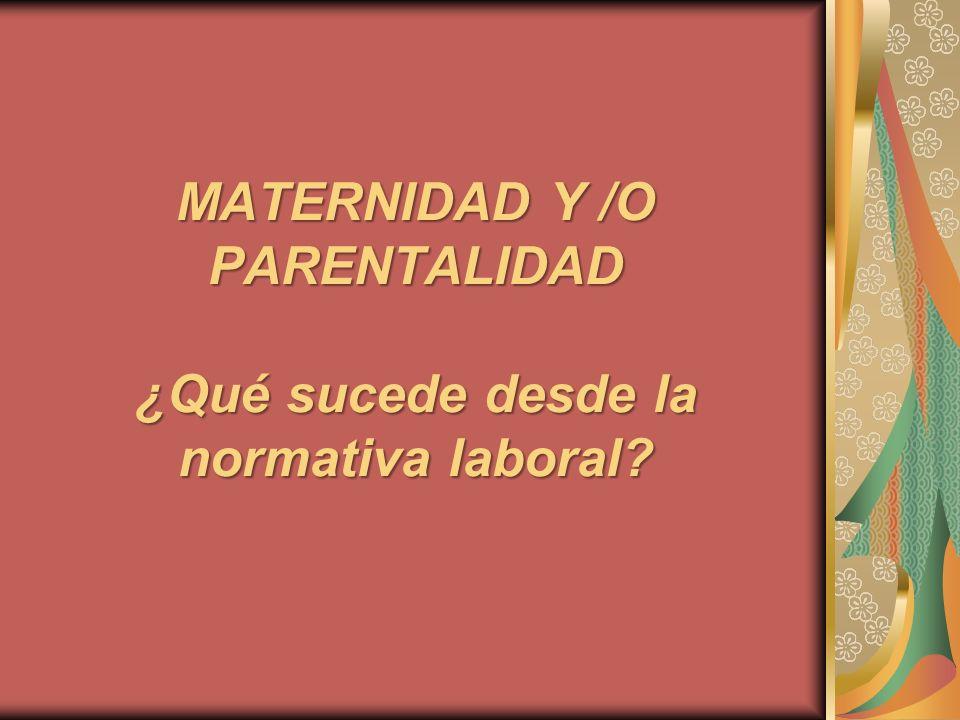 MATERNIDAD Y /O PARENTALIDAD ¿Qué sucede desde la normativa laboral