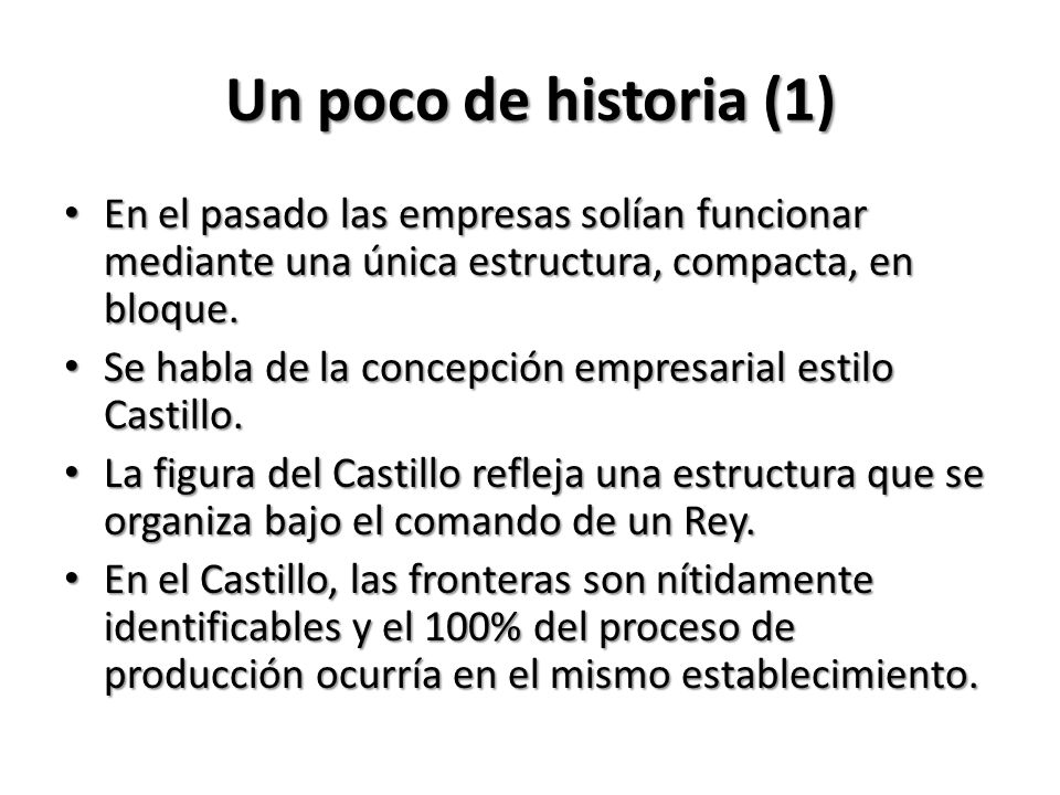 Un poco de historia (1) En el pasado las empresas solían funcionar mediante una única estructura, compacta, en bloque.