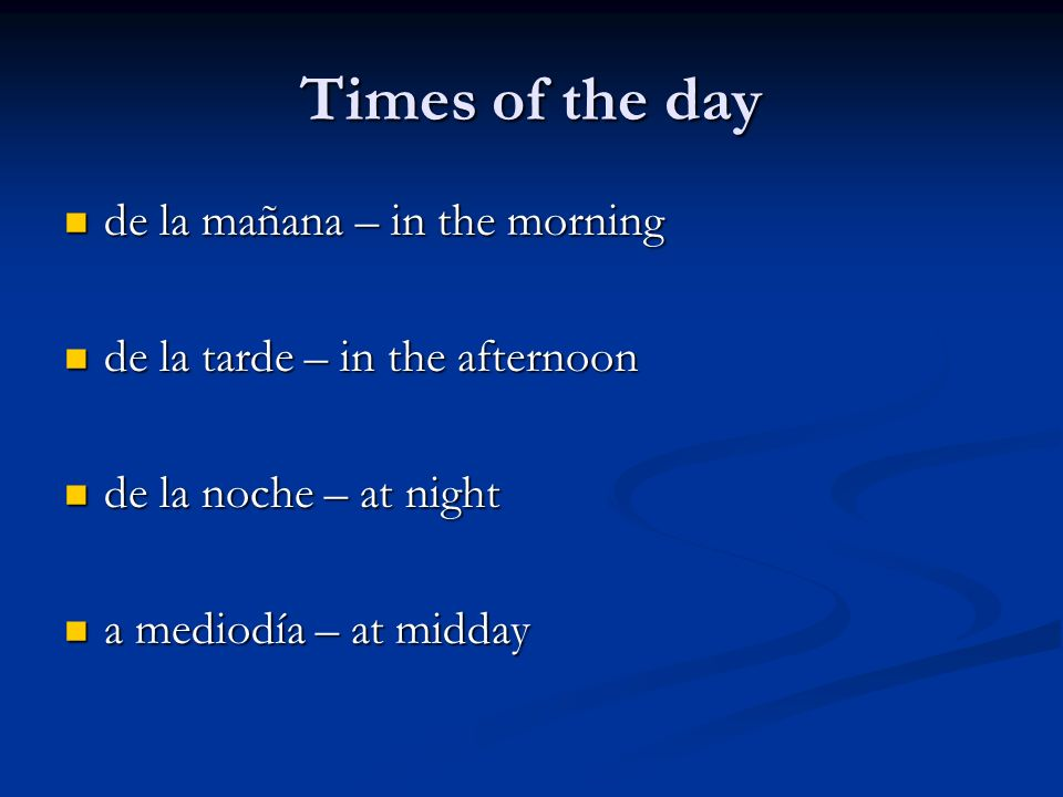 Times of the day de la mañana – in the morning