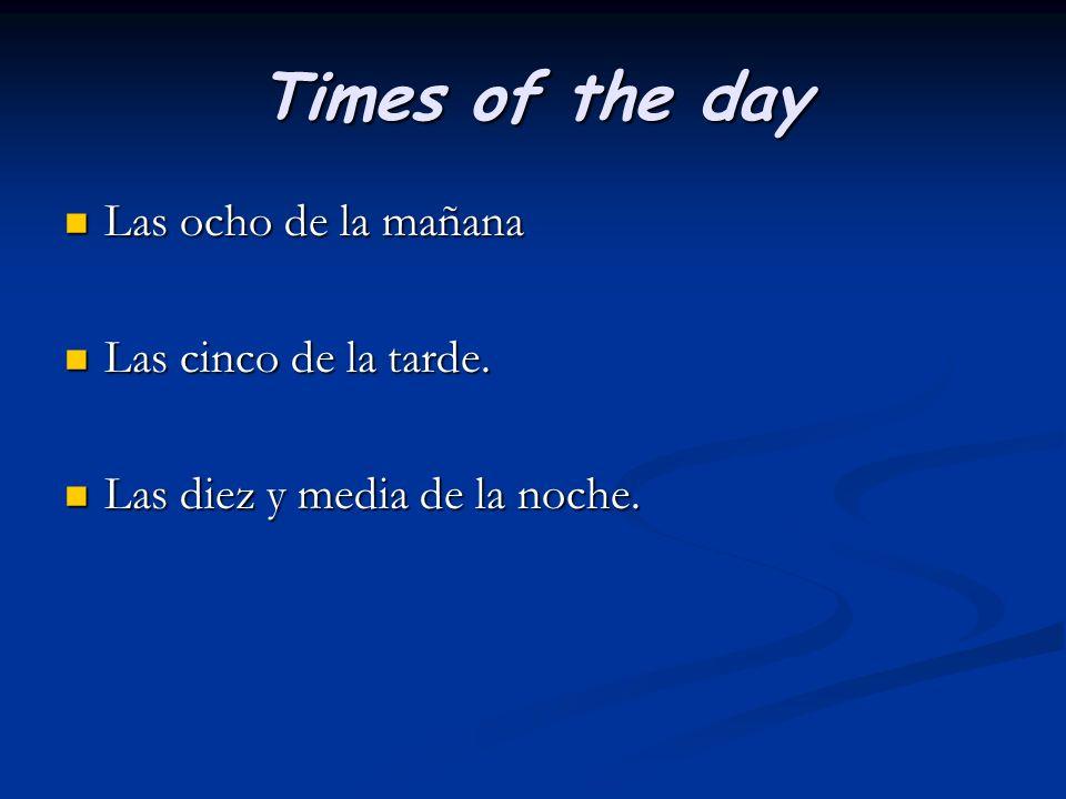 Times of the day Las ocho de la mañana Las cinco de la tarde.