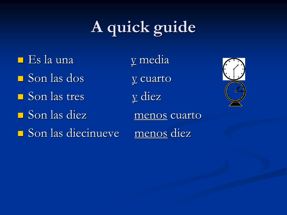 A quick guide Es la una y media Son las dos y cuarto