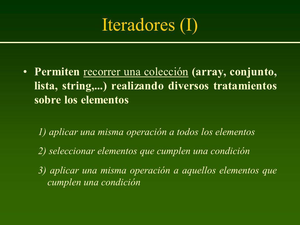 Iteradores (I) Permiten recorrer una colección (array, conjunto, lista, string,...) realizando diversos tratamientos sobre los elementos.