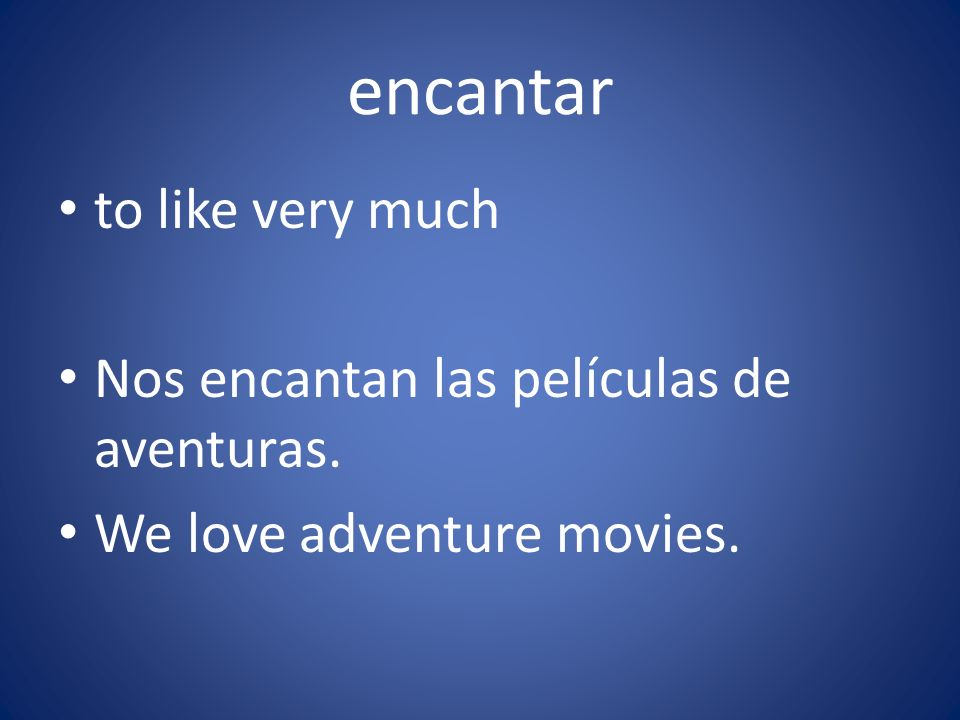 Nos encantan las películas de aventuras. We love adventure movies.