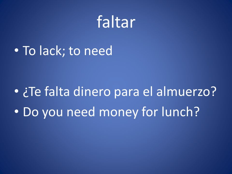 ¿Te falta dinero para el almuerzo Do you need money for lunch