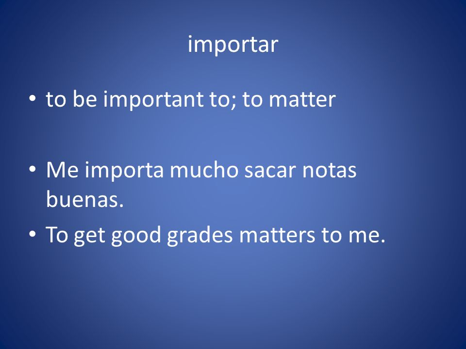 importar to be important to; to matter