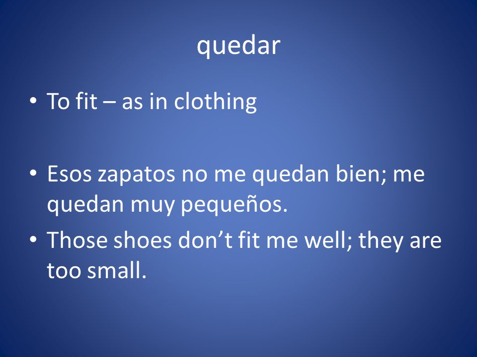 quedar To fit – as in clothing