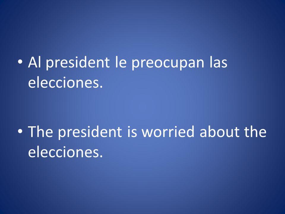 Al president le preocupan las elecciones.